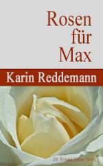 Karin Reddemann: Rosen für Max
